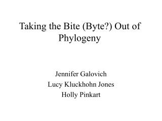 Taking the Bite (Byte?) Out of Phylogeny