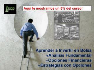 Aprender a Invertir en Bolsa +Analisis Fundamental +Opciones Financieras +Estrategias con Opciones