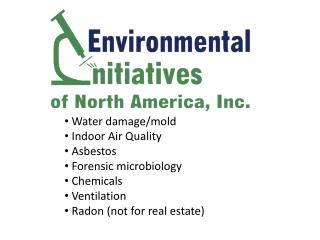 Water damage/mold  Indoor Air Quality  Asbestos  Forensic microbiology  Chemicals  Ventilation