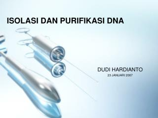 ISOLASI DAN PURIFIKASI DNA