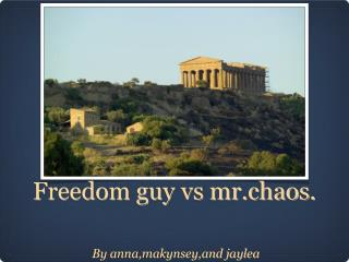 Freedom guy vs mr.chaos.