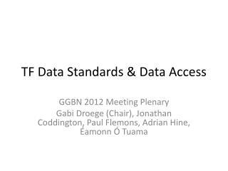 TF Data Standards & Data Access