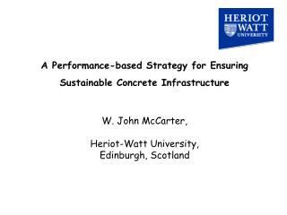 A Performance-based Strategy for Ensuring Sustainable Concrete Infrastructure W. John McCarter,