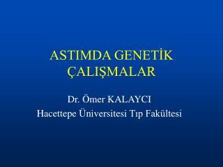 ASTIMDA GENETİK ÇALIŞMALAR