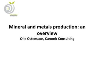 Mineral and metals production: an overview Olle  stensson, Caromb Consulting