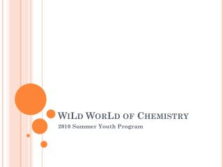 WiLd WorLd  of Chemistry