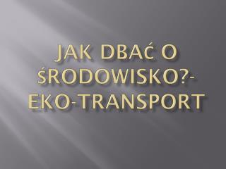 Jak dbać o środowisko?- Eko-transport