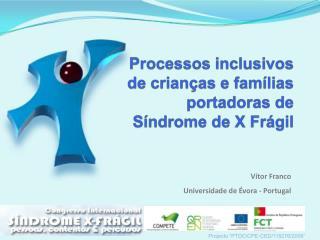 Processos inclusivos  de crian�as e fam�lias portadoras de  S�ndrome de  X  Fr�gil