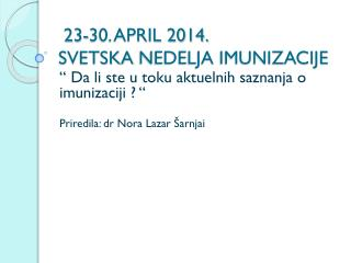 23-30. APRIL 2014. SVETSKA  NEDELJA IMUNIZACIJE