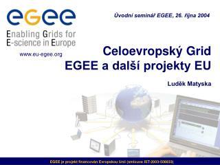 Celoevropský Grid EGEE a další projekty EU Luděk Matyska
