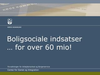 Boligsociale indsatser … for over 60  mio !