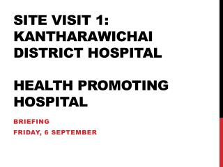 Site visit 1:  Kantharawichai  District Hospital Health Promoting Hospital