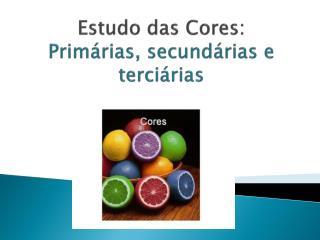 Estudo das Cores:  Primárias, secundárias e terciárias