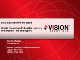 "Easy migration into the cloud Simple ""on demand"" disaster recovery  With Double Take and  HyperV"