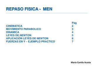 REPASO FISICA -  MEN Pag CINEMATICA2 MOVIMIENTO PARABOLICO3 DINAMICA4
