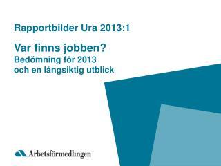 Rapportbilder Ura 2013:1 Var finns jobben? Bedömning för 2013  och en långsiktig utblick