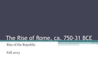 The Rise of Rome, ca. 750-31 BCE