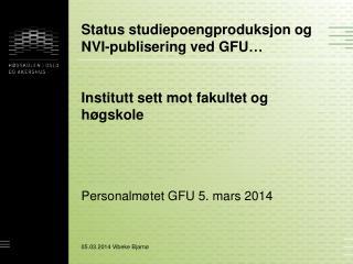 Status studiepoengproduksjon og NVI-publisering ved GFU� Institutt sett mot fakultet og h�gskole