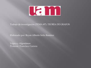 Trabajo de investigación (TEMA #7): TEORÍA DE GRAFOS Elaborado por: Bryan Alberto Solis Ramirez