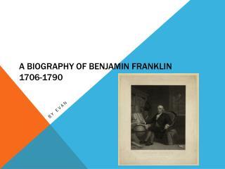 A Biography of Benjamin Franklin 1706-1790