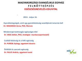 MAGYARORSZÁGI EVANGÉLIKUS EGYHÁZ  F E L N Ő T  T  K É P Z É  S EGÉSZSÉGNEVELÉS-EDUVITAL