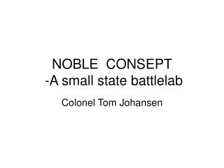 NOBLE  CONSEPT      -A small state battlelab