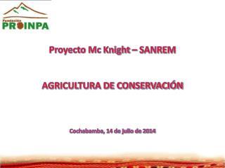 Proyecto Mc  Knight  –  SANREM AGRICULTURA DE CONSERVACIÓN  Cochabamba, 14 de julio de 2014