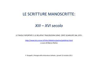 LE SCRITTURE MANOSCRITTE:  XIII   XVI secolo  LE TAVOLE RIPORTATE E LE RELATIVE TRASCRIZIONI SONO  STATE SCARICATE DAL S