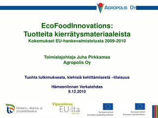 EcoFoodInnovations: Tuotteita kierrätysmateriaaleista Kokemukset EU-hankevalmistelusta 2009-2010