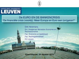 Dirk Heremans ,  Em. Hoogleraar Monetaire Economie en Rechtseconomie