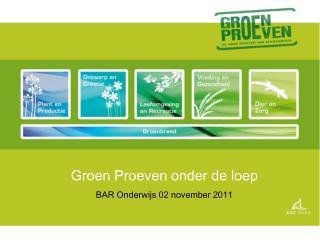 Groen Proeven onder de loep BAR Onderwijs 02 november 2011