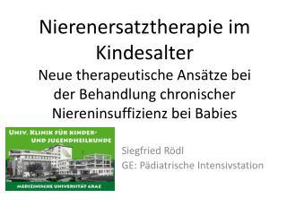 Nierenersatztherapie im Kindesalter Neue therapeutische Ans tze bei der Behandlung chronischer Niereninsuffizienz bei Ba