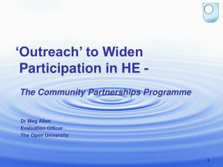 'Outreach' to Widen   Participation in HE -   The Community Partnerships Programme