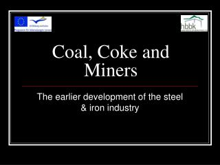 Coal, Coke and Miners