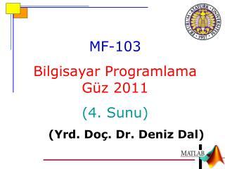MF-10 3 Bilgisayar Programlama Güz 2011 (4.  Sunu ) ( Yrd . Do ç . Dr.  Deniz  Dal)