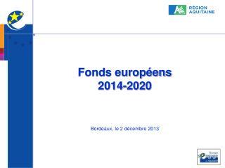 Fonds européens 2014-2020 Bordeaux, le 2 décembre 2013