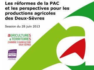 Les réformes de la PAC  et les perspectives pour les productions agricoles  des Deux-Sèvres