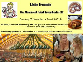 Liebe Freunde Das Monument feiert Novemberfest!!!! Samstag 29 November, anfang 20:00 Uhr