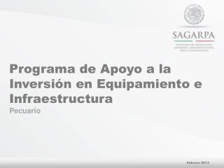 Programa de Apoyo a la Inversión en Equipamiento e Infraestructura  Pecuario