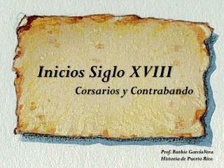 Inicios Siglo  XVIII Corsarios  y  Contrabando