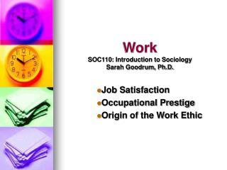Work SOC110: Introduction to Sociology Sarah Goodrum, Ph.D.