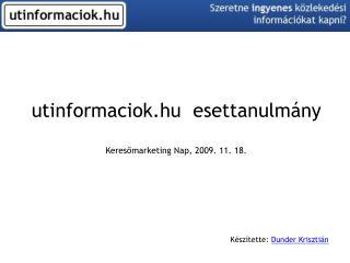utinformaciok.hu   esettanulmány Keresőmarketing Nap, 2009. 11. 18.