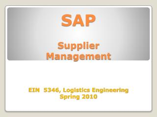 SAP Supplier  Management  EIN  5346, Logistics Engineering Spring 2010