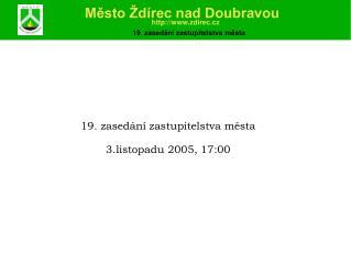 1 9 . zasedání zastupitelstva města 3 . listopadu  2005, 1 7 :00