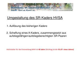 Umgestaltung des SR-Kaders HVSA