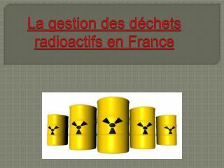 La gestion des d�chets radioactifs en France