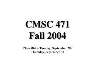 CMSC 471 Fall 2004