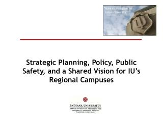 Strategic Planning, Policy, Public Safety, and a Shared Vision for IU's Regional Campuses