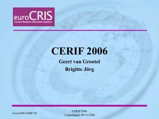 CERIF 2006 Geert van Grootel Brigitte Jörg