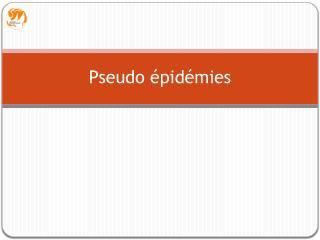 Pseudo épidémies